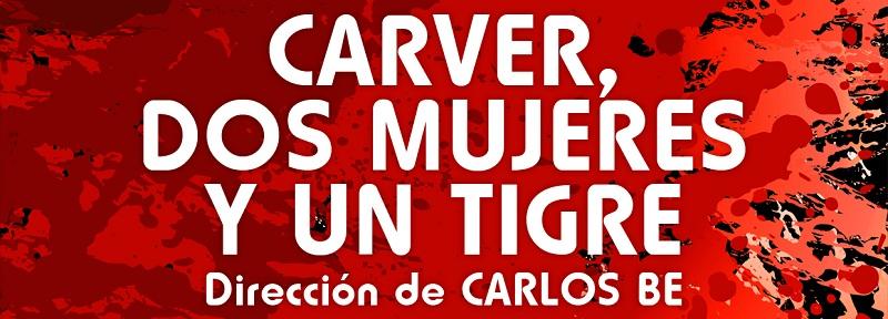 CARVER, DOS MUJERES Y UN TIGRE @ EL UMBRAL DE PRIMAVERA